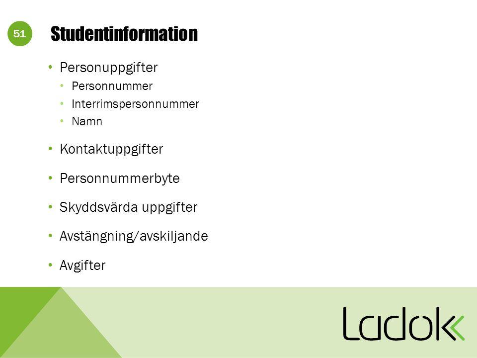 51 Studentinformation Personuppgifter Personnummer Interrimspersonnummer Namn Kontaktuppgifter Personnummerbyte Skyddsvärda uppgifter Avstängning/avskiljande Avgifter