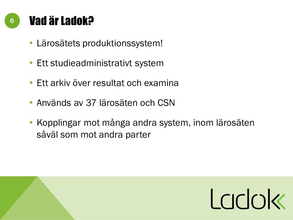 6 Vad är Ladok? Lärosätets produktionssystem! Ett studieadministrativt system Ett arkiv över resultat och examina Används av 37 lärosäten och CSN Kopp