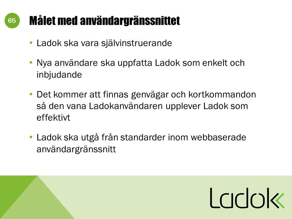 65 Målet med användargränssnittet Ladok ska vara självinstruerande Nya användare ska uppfatta Ladok som enkelt och inbjudande Det kommer att finnas ge
