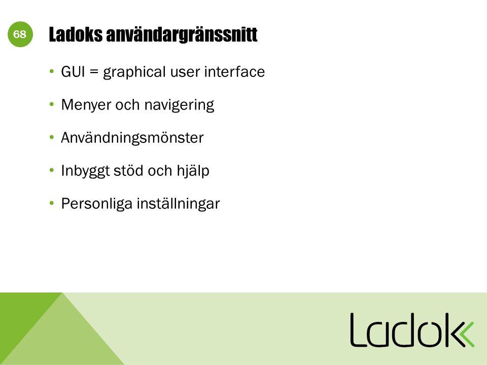 68 Ladoks användargränssnitt GUI = graphical user interface Menyer och navigering Användningsmönster Inbyggt stöd och hjälp Personliga inställningar