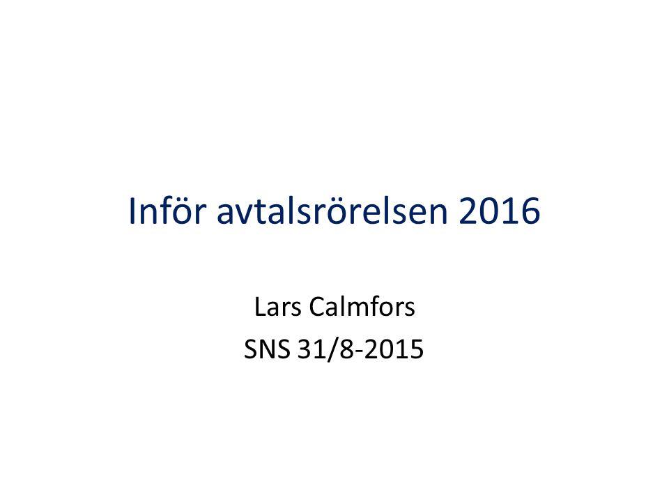 Inför avtalsrörelsen 2016 Lars Calmfors SNS 31/8-2015