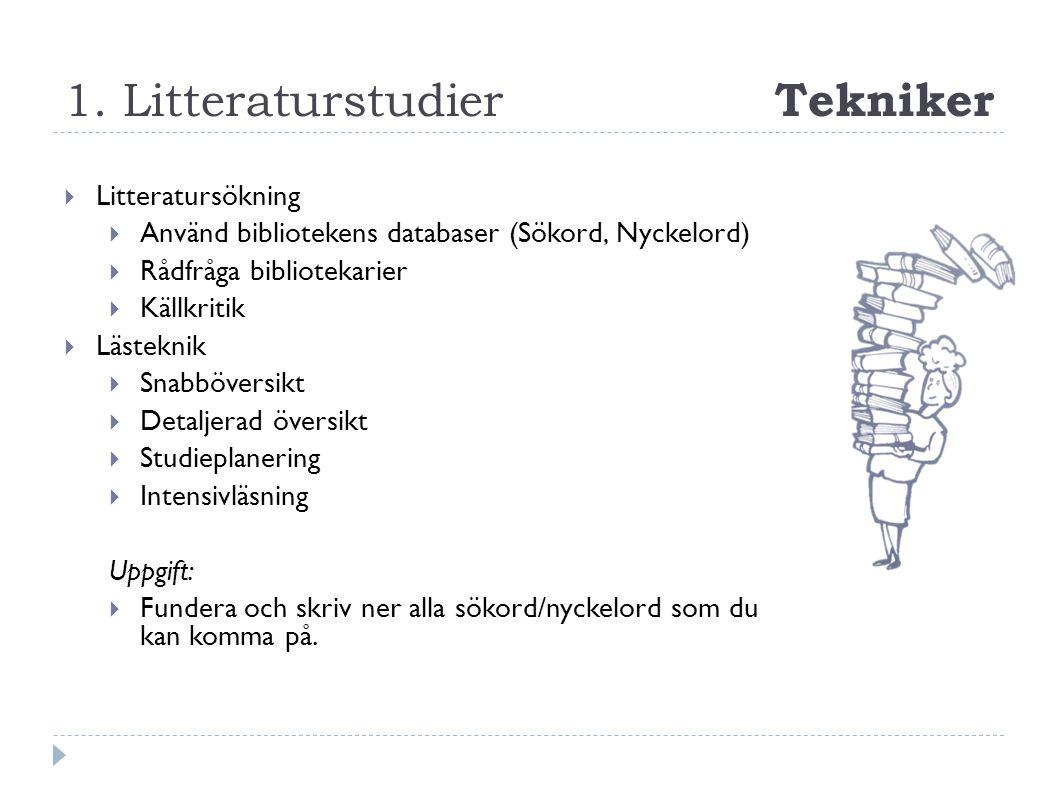 1. Litteraturstudier Tekniker  Litteratursökning  Använd bibliotekens databaser (Sökord, Nyckelord)  Rådfråga bibliotekarier  Källkritik  Lästekn