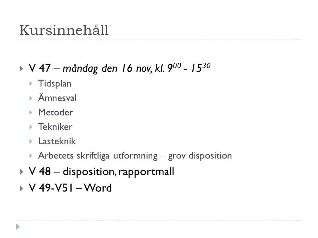 Kursinnehåll  V 47 – måndag den 16 nov, kl. 9 00 - 15 30  Tidsplan  Ämnesval  Metoder  Tekniker  Lästeknik  Arbetets skriftliga utformning – gr