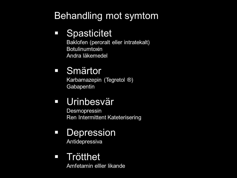 Behandling mot symtom  Spasticitet Baklofen (peroralt eller intratekalt) Botulinumtoxin Andra läkemedel  Smärtor Karbamazepin (Tegretol ®) Gabapentin  Urinbesvär Desmopressin Ren Intermittent Kateterisering  Depression Antidepressiva  Trötthet Amfetamin elller likande