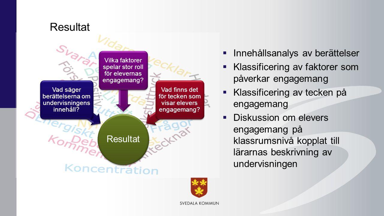 Resultat Vad säger berättelserna om undervisningens innehåll? Vilka faktorer spelar stor roll för elevernas engagemang? Vad finns det för tecken som v