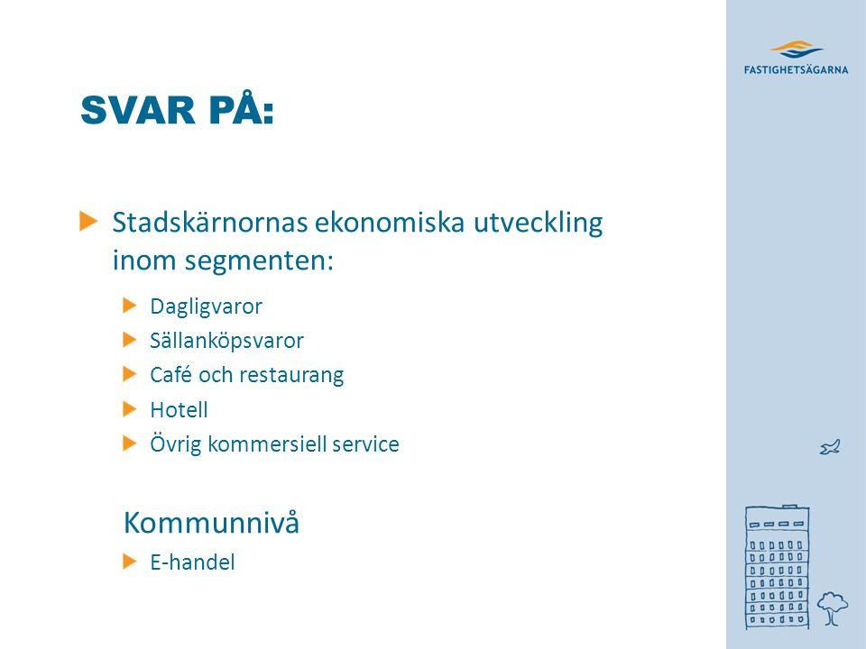 SVAR PÅ: Stadskärnornas ekonomiska utveckling inom segmenten: Dagligvaror Sällanköpsvaror Café och restaurang Hotell Övrig kommersiell service Kommunnivå E-handel