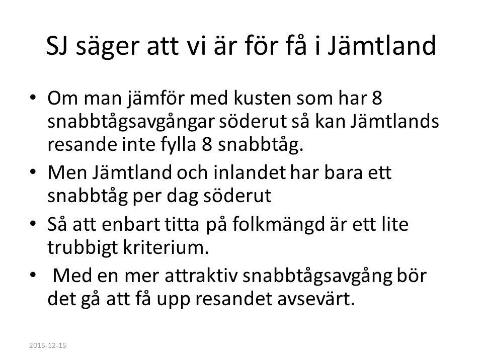 SJ säger att vi är för få i Jämtland Om man jämför med kusten som har 8 snabbtågsavgångar söderut så kan Jämtlands resande inte fylla 8 snabbtåg.