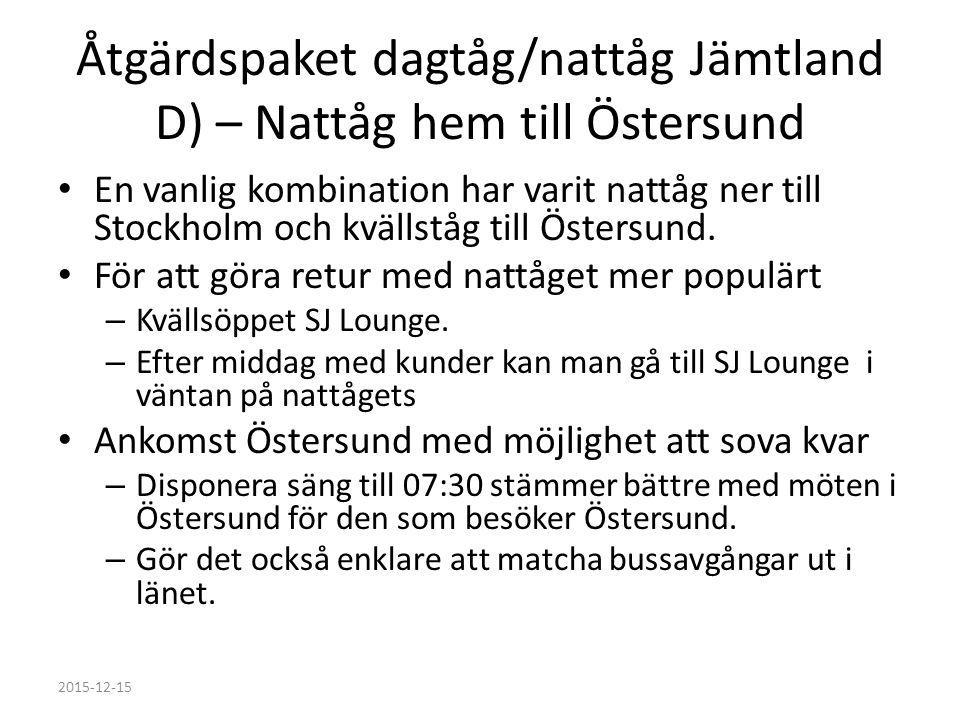 Åtgärdspaket dagtåg/nattåg Jämtland D) – Nattåg hem till Östersund En vanlig kombination har varit nattåg ner till Stockholm och kvällståg till Östersund.