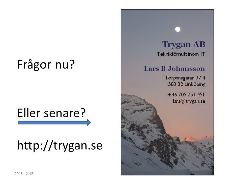Frågor nu Eller senare http://trygan.se 2015-12-15