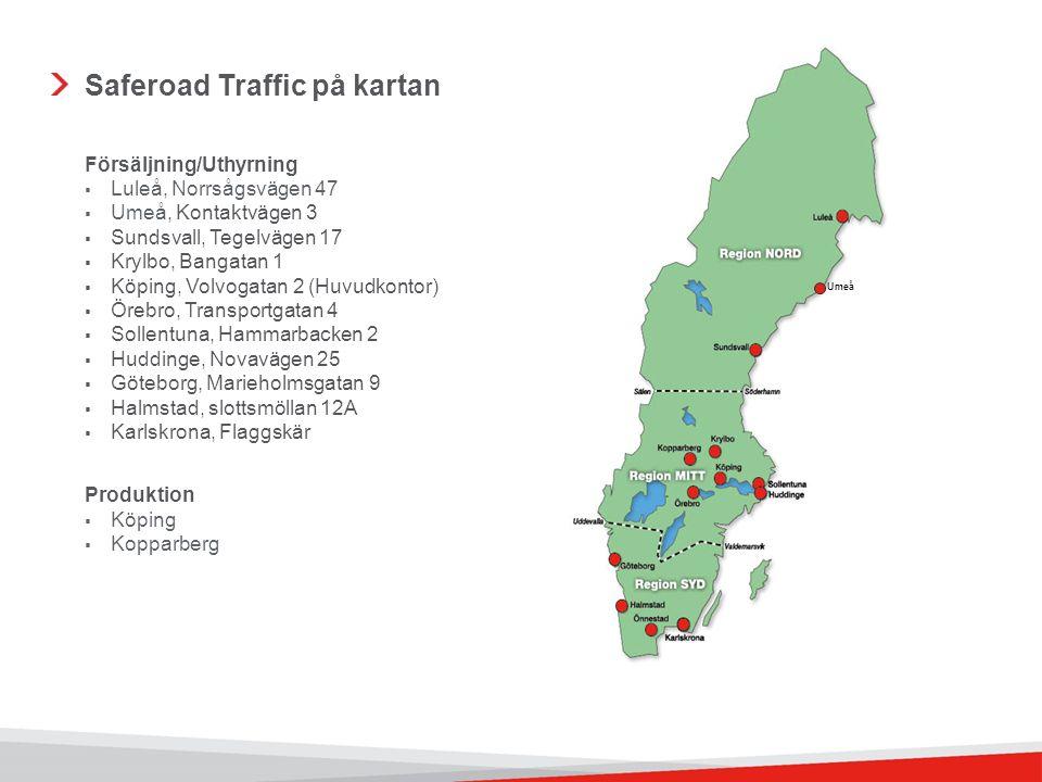 Saferoad Traffic på kartan Umeå Försäljning/Uthyrning  Luleå, Norrsågsvägen 47  Umeå, Kontaktvägen 3  Sundsvall, Tegelvägen 17  Krylbo, Bangatan 1  Köping, Volvogatan 2 (Huvudkontor)  Örebro, Transportgatan 4  Sollentuna, Hammarbacken 2  Huddinge, Novavägen 25  Göteborg, Marieholmsgatan 9  Halmstad, slottsmöllan 12A  Karlskrona, Flaggskär Produktion  Köping  Kopparberg