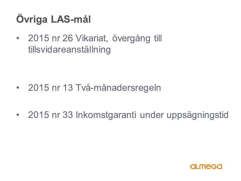 Övriga LAS-mål 2015 nr 26 Vikariat, övergång till tillsvidareanställning 2015 nr 13 Två-månadersregeln 2015 nr 33 Inkomstgaranti under uppsägningstid