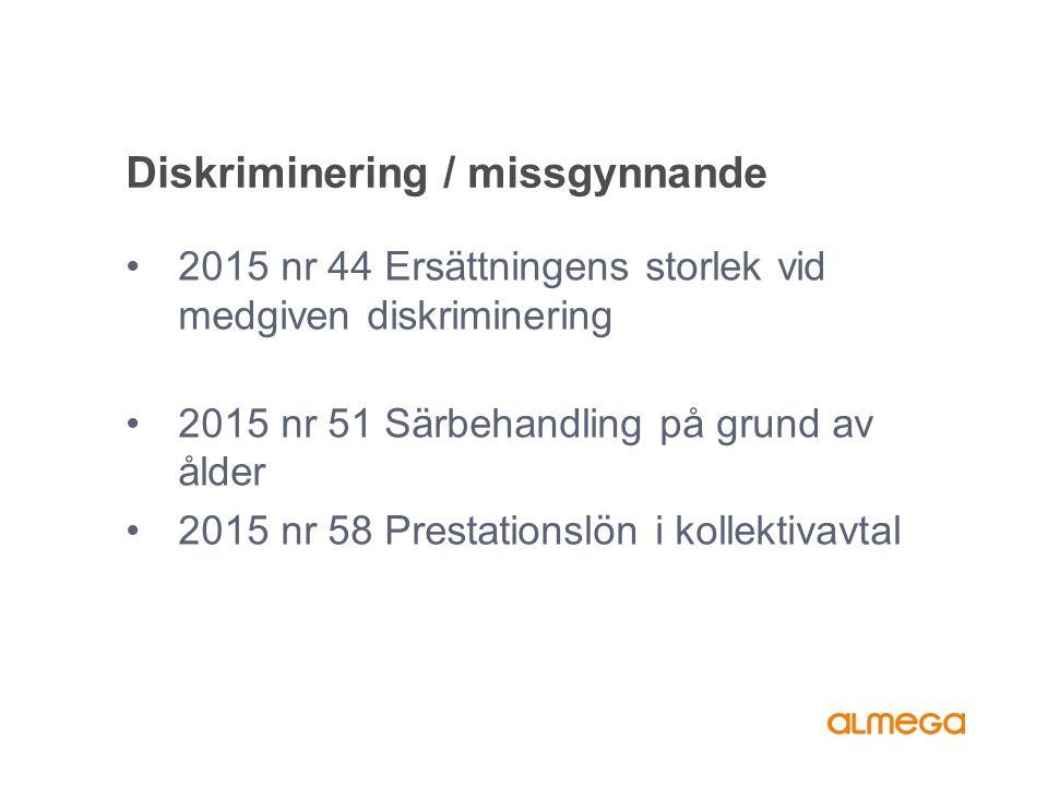 Diskriminering / missgynnande 2015 nr 44 Ersättningens storlek vid medgiven diskriminering 2015 nr 51 Särbehandling på grund av ålder 2015 nr 58 Prestationslön i kollektivavtal