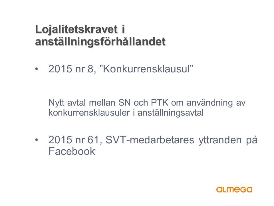 Lojalitetskravet i anställningsförhållandet 2015 nr 8, Konkurrensklausul Nytt avtal mellan SN och PTK om användning av konkurrensklausuler i anställningsavtal 2015 nr 61, SVT-medarbetares yttranden på Facebook