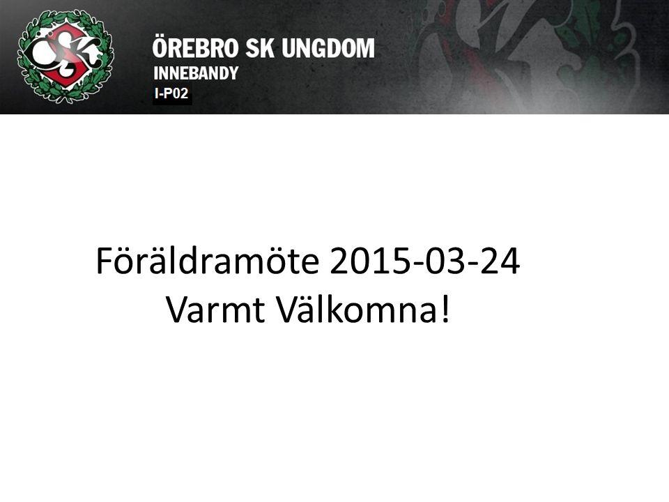 Föräldramöte 2015-03-24 Varmt Välkomna!