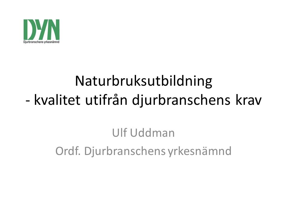 Naturbruksutbildning - kvalitet utifrån djurbranschens krav Ulf Uddman Ordf.