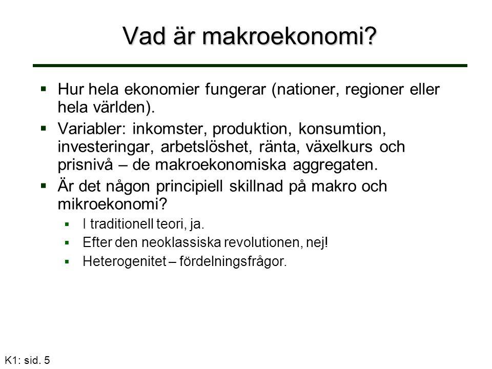 K1: sid. 5 Vad är makroekonomi?   Hur hela ekonomier fungerar (nationer, regioner eller hela världen).   Variabler: inkomster, produktion, konsumt