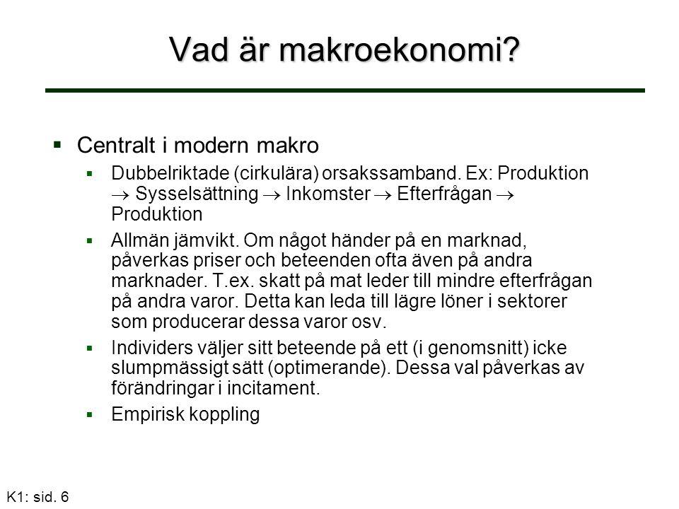 K1: sid. 6 Vad är makroekonomi?   Centralt i modern makro   Dubbelriktade (cirkulära) orsakssamband. Ex: Produktion  Sysselsättning  Inkomster 