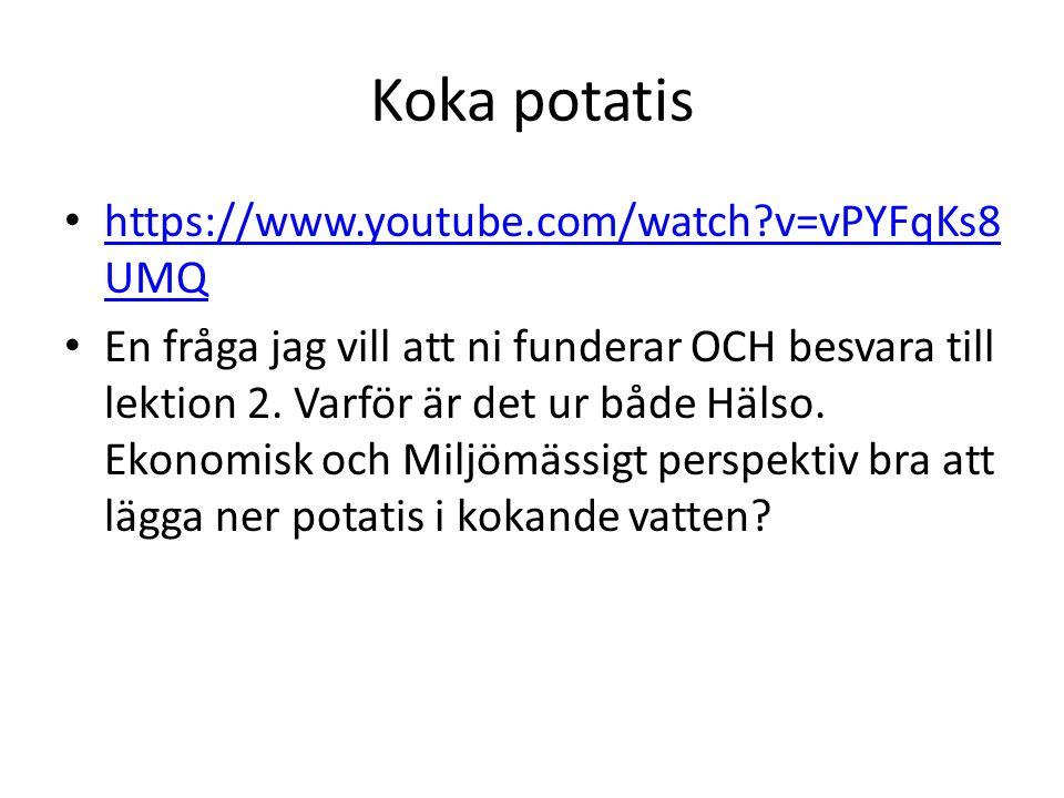Koka potatis https://www.youtube.com/watch v=vPYFqKs8 UMQ https://www.youtube.com/watch v=vPYFqKs8 UMQ En fråga jag vill att ni funderar OCH besvara till lektion 2.