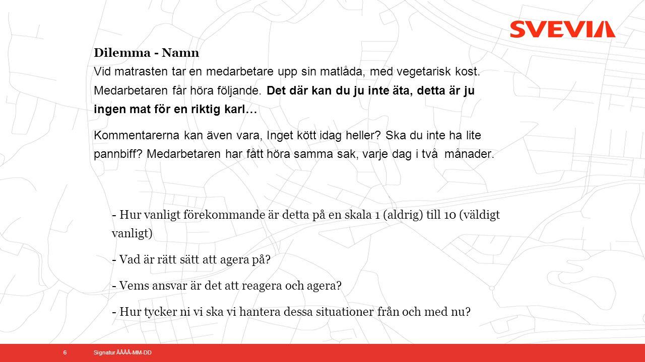 Signatur ÅÅÅÅ-MM-DD 6 Dilemma - Namn Vid matrasten tar en medarbetare upp sin matlåda, med vegetarisk kost.