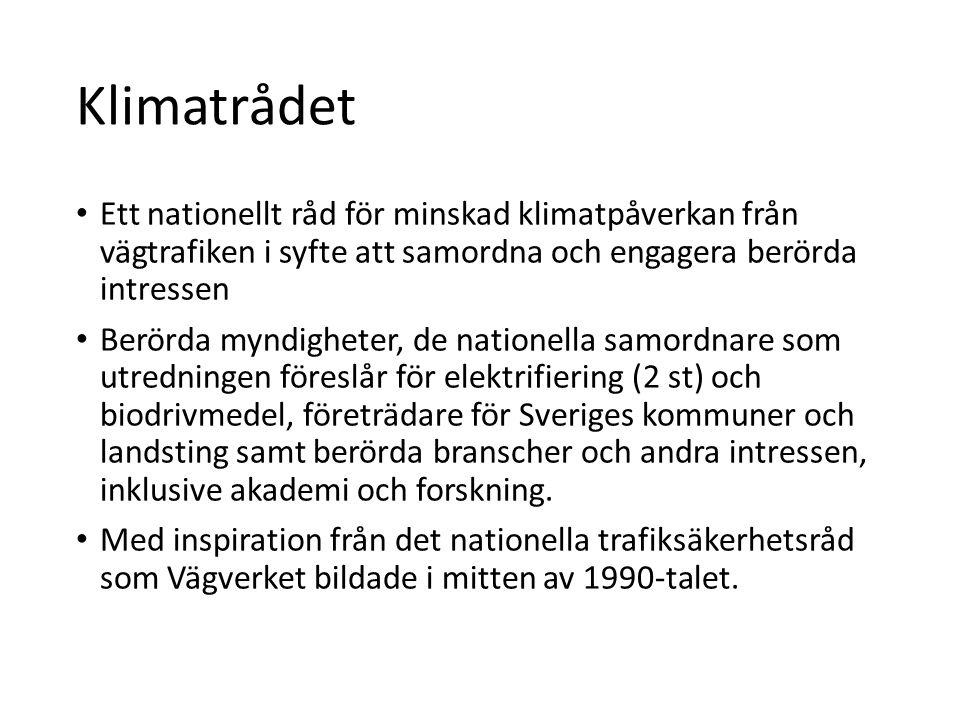 Klimatrådet Ett nationellt råd för minskad klimatpåverkan från vägtrafiken i syfte att samordna och engagera berörda intressen Berörda myndigheter, de nationella samordnare som utredningen föreslår för elektrifiering (2 st) och biodrivmedel, företrädare för Sveriges kommuner och landsting samt berörda branscher och andra intressen, inklusive akademi och forskning.
