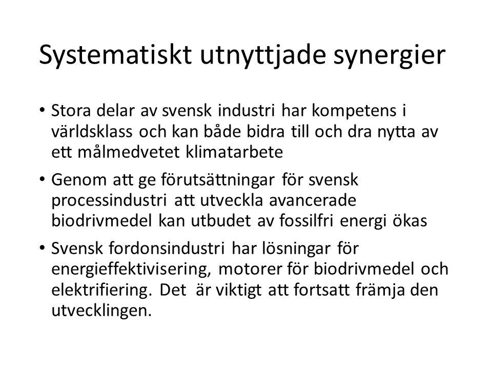 Systematiskt utnyttjade synergier Stora delar av svensk industri har kompetens i världsklass och kan både bidra till och dra nytta av ett målmedvetet klimatarbete Genom att ge förutsättningar för svensk processindustri att utveckla avancerade biodrivmedel kan utbudet av fossilfri energi ökas Svensk fordonsindustri har lösningar för energieffektivisering, motorer för biodrivmedel och elektrifiering.
