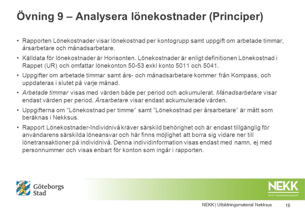 Övning 9 – Analysera lönekostnader (Principer) Rapporten Lönekostnader visar lönekostnad per kontogrupp samt uppgift om arbetade timmar, årsarbetare och månadsarbetare.
