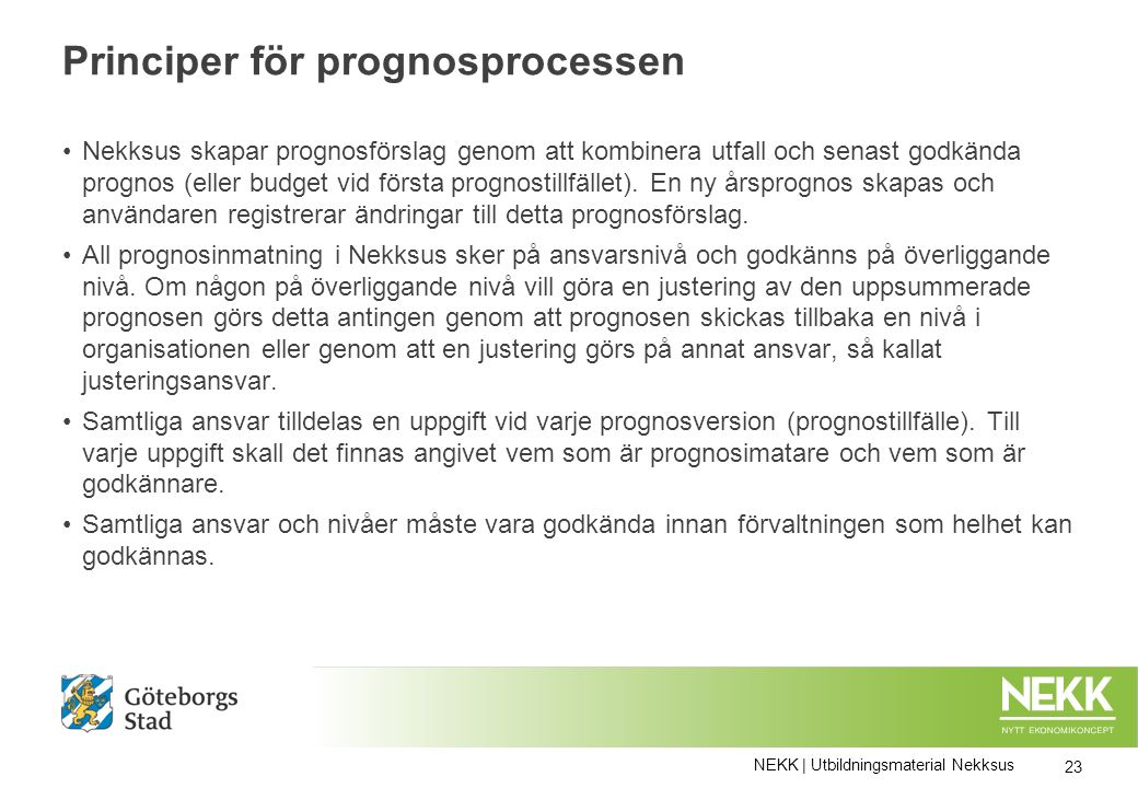 Principer för prognosprocessen Nekksus skapar prognosförslag genom att kombinera utfall och senast godkända prognos (eller budget vid första prognostillfället).