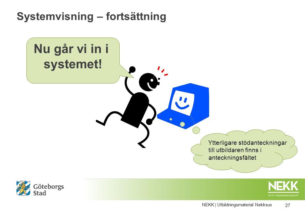 Systemvisning – fortsättning NEKK | Utbildningsmaterial Nekksus 27 Nu går vi in i systemet.