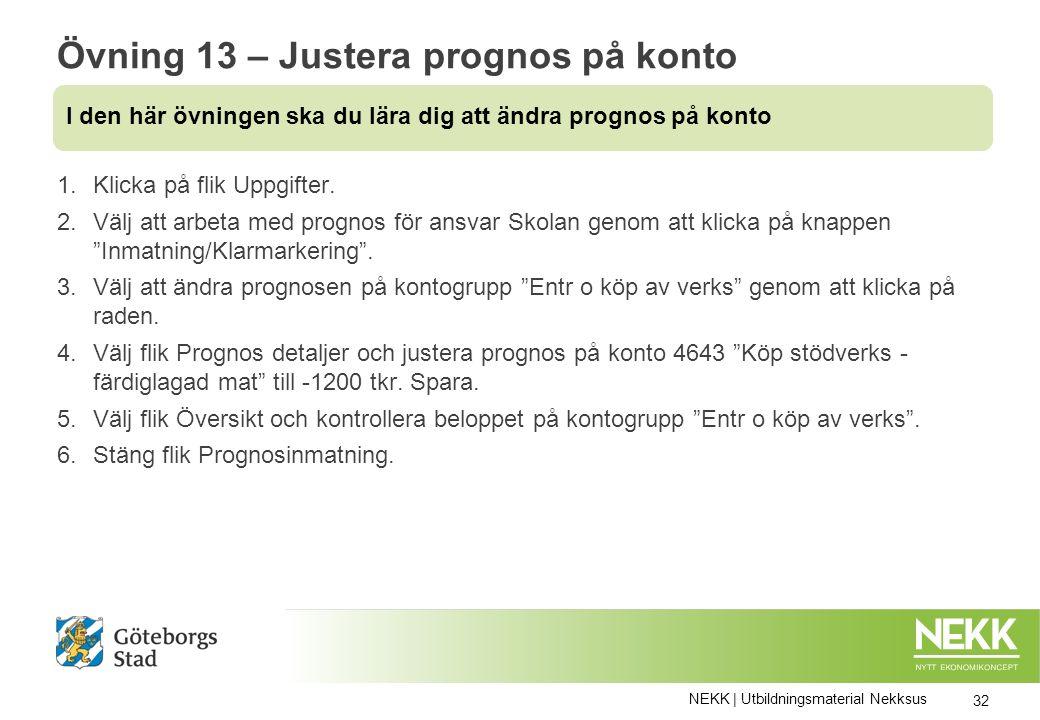 Övning 13 – Justera prognos på konto 1.Klicka på flik Uppgifter.