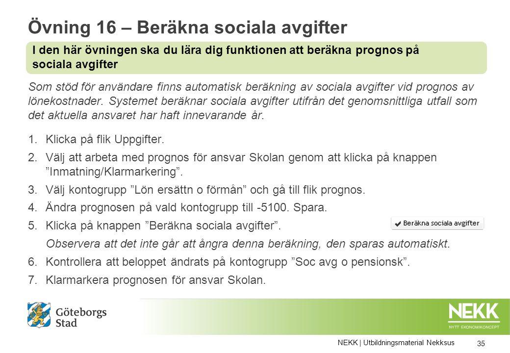 Övning 16 – Beräkna sociala avgifter Som stöd för användare finns automatisk beräkning av sociala avgifter vid prognos av lönekostnader.