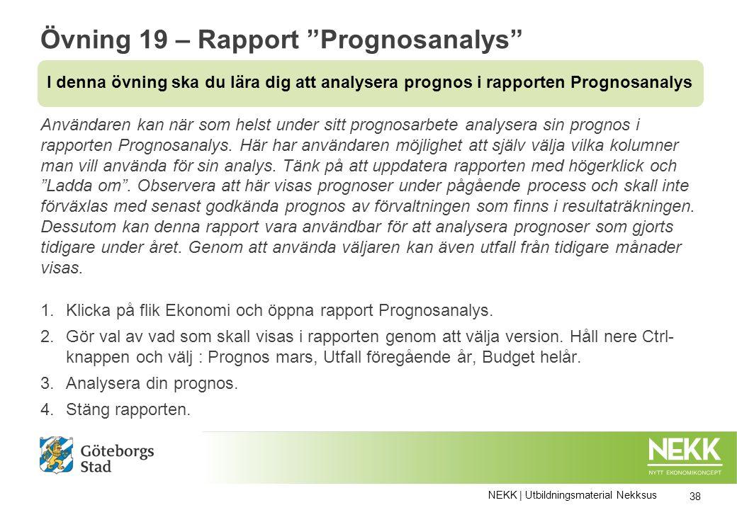 Övning 19 – Rapport Prognosanalys Användaren kan när som helst under sitt prognosarbete analysera sin prognos i rapporten Prognosanalys.