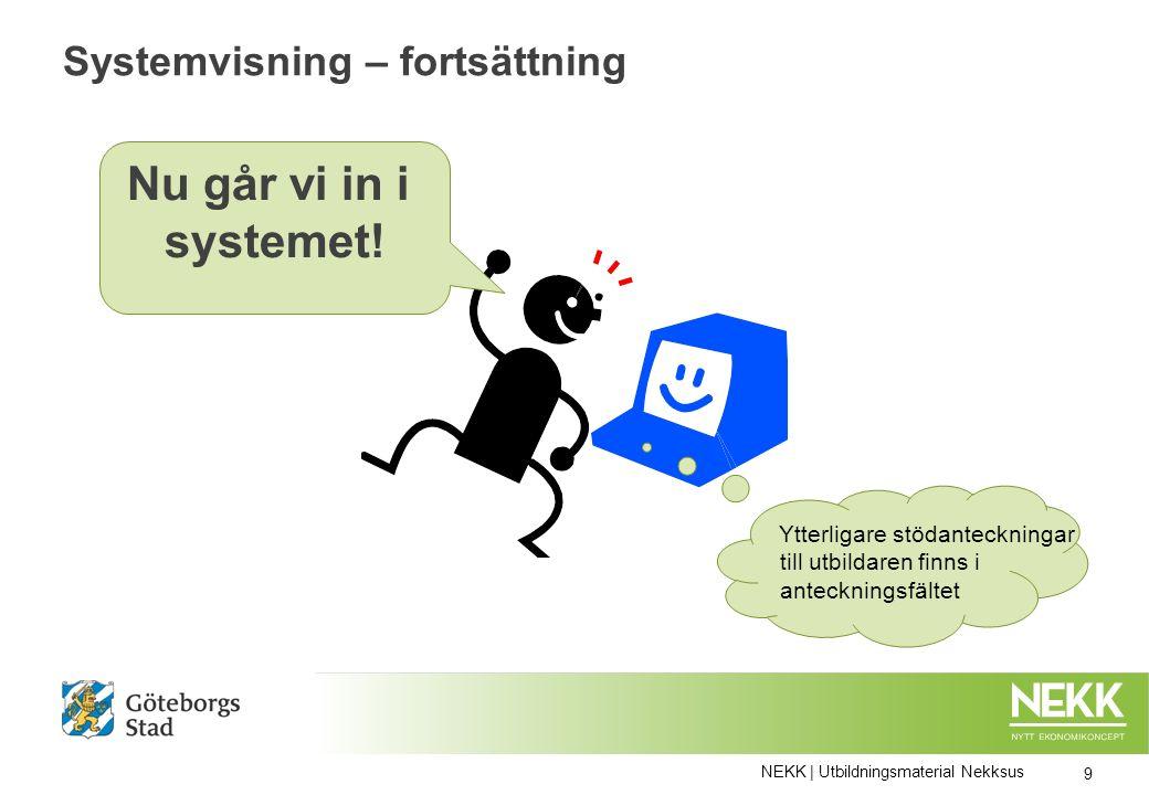 Systemvisning – fortsättning 9 NEKK | Utbildningsmaterial Nekksus Nu går vi in i systemet.