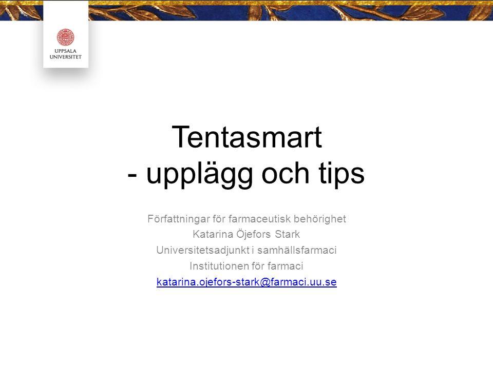 Tentasmart - upplägg och tips Författningar för farmaceutisk behörighet Katarina Öjefors Stark Universitetsadjunkt i samhällsfarmaci Institutionen för farmaci katarina.ojefors-stark@farmaci.uu.se