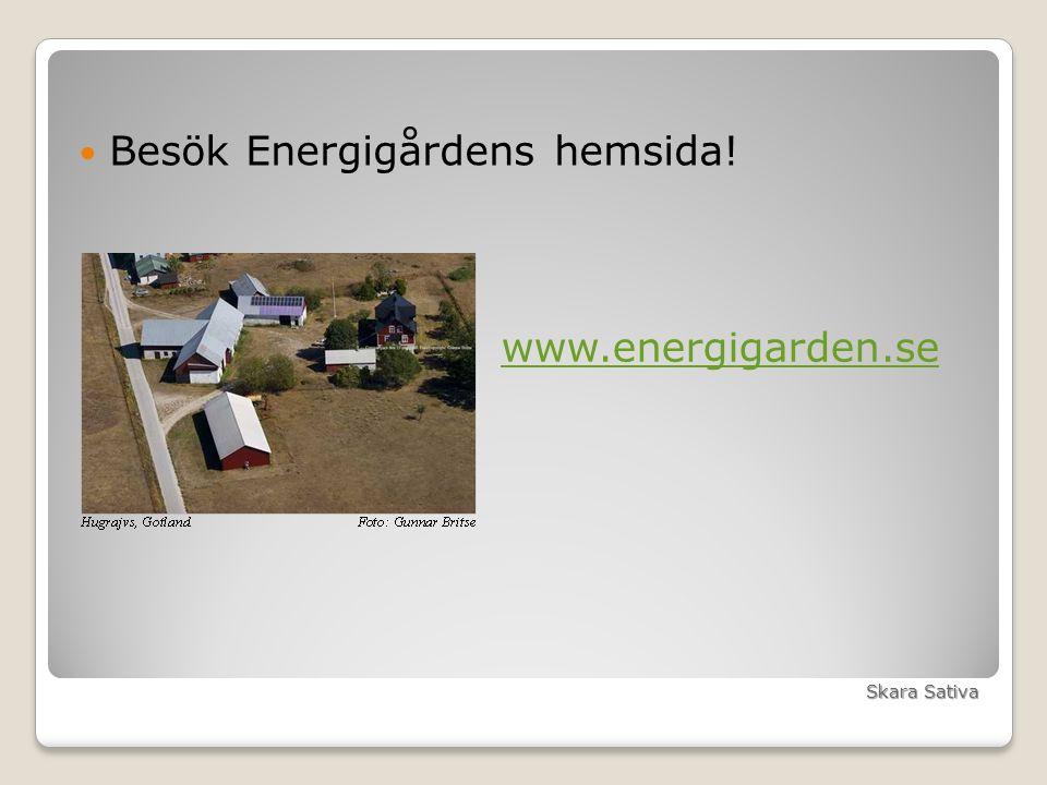 Besök Energigårdens hemsida! www.energigarden.se Skara Sativa