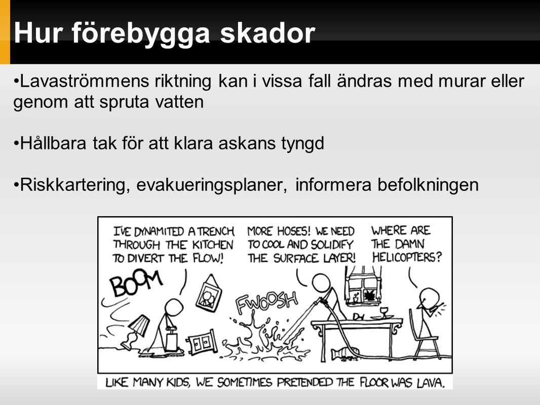 Hur förebygga skador Lavaströmmens riktning kan i vissa fall ändras med murar eller genom att spruta vatten Hållbara tak för att klara askans tyngd Riskkartering, evakueringsplaner, informera befolkningen