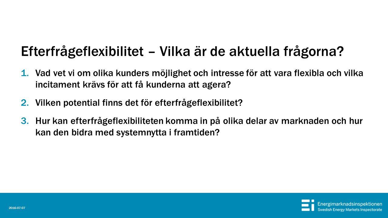 Efterfrågeflexibilitet – Vilka är de aktuella frågorna? 1.Vad vet vi om olika kunders möjlighet och intresse för att vara flexibla och vilka incitamen