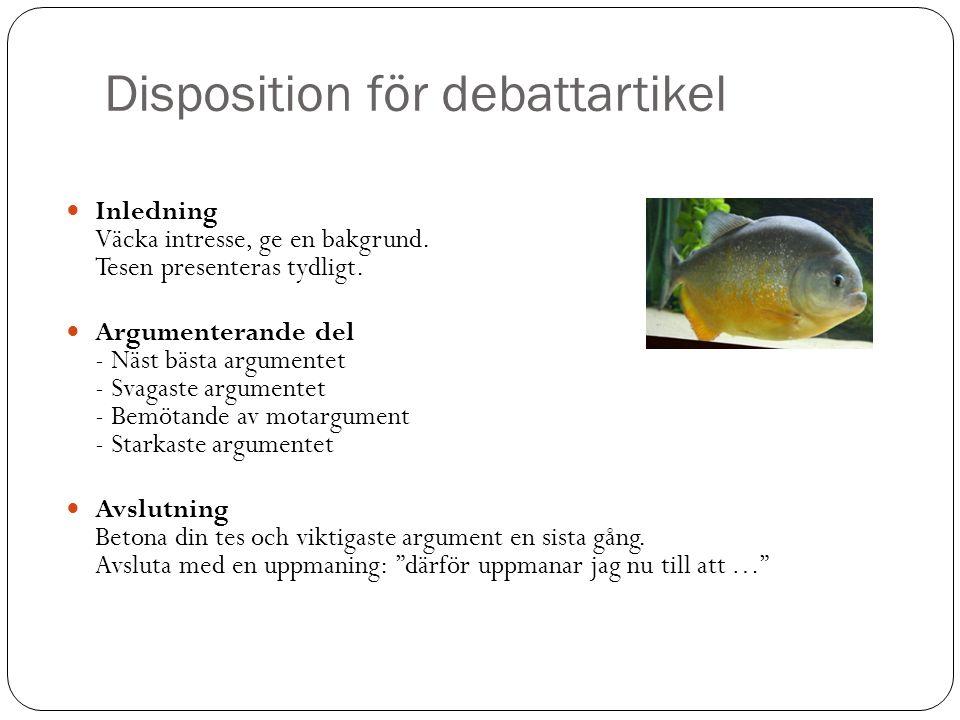 Disposition för debattartikel Inledning Väcka intresse, ge en bakgrund. Tesen presenteras tydligt. Argumenterande del - Näst bästa argumentet - Svagas