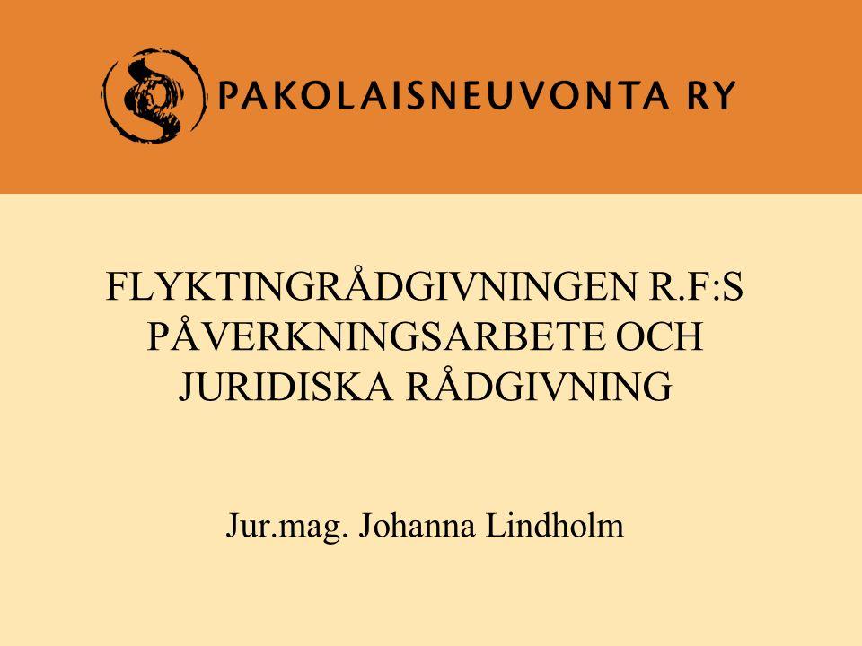 FLYKTINGRÅDGIVNINGEN R.F:S PÅVERKNINGSARBETE OCH JURIDISKA RÅDGIVNING Jur.mag. Johanna Lindholm