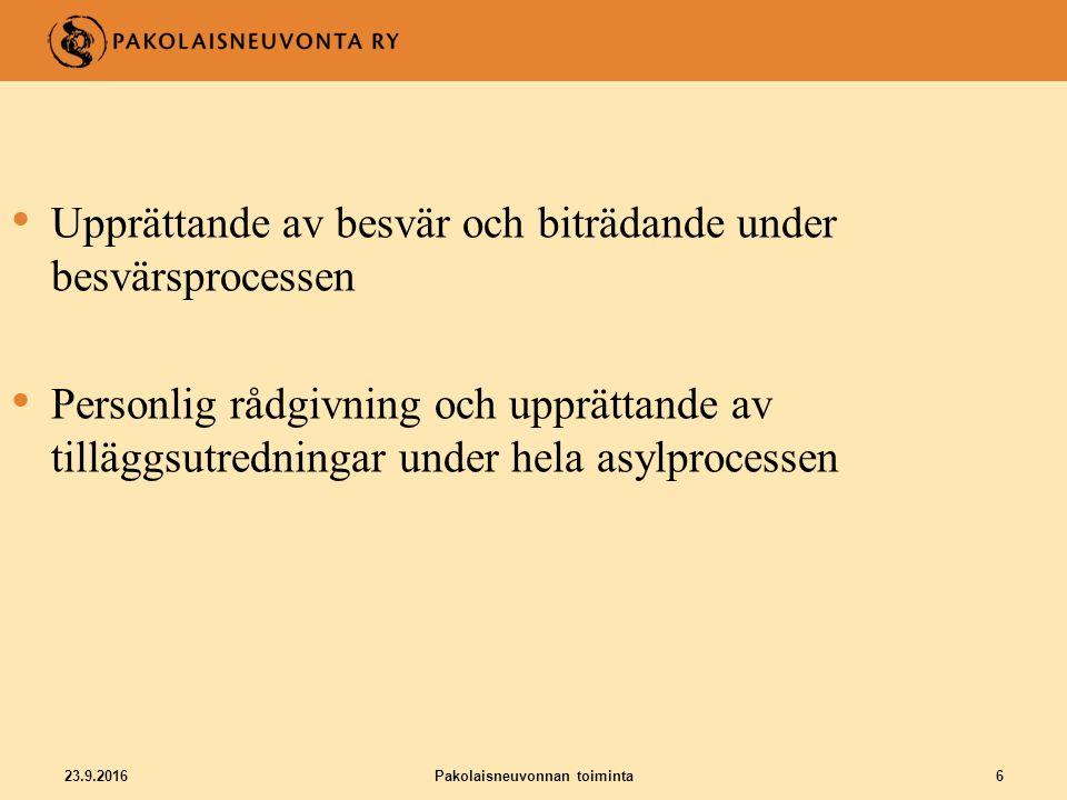 23.9.2016Pakolaisneuvonnan toiminta6 Upprättande av besvär och biträdande under besvärsprocessen Personlig rådgivning och upprättande av tilläggsutredningar under hela asylprocessen