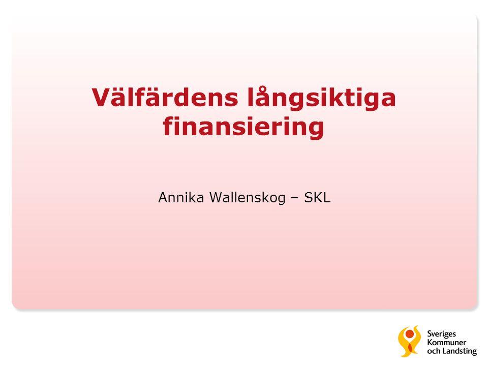 Välfärdens långsiktiga finansiering Annika Wallenskog – SKL