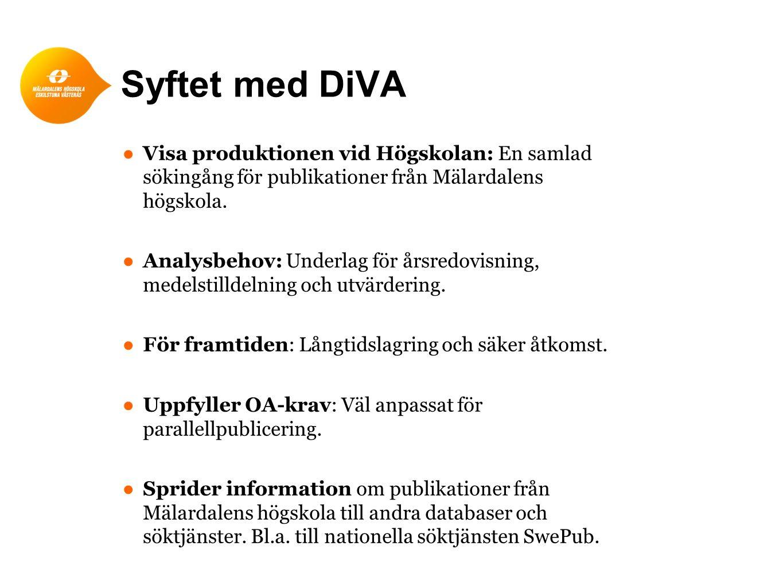 Syftet med DiVA ● Visa produktionen vid Högskolan: En samlad sökingång för publikationer från Mälardalens högskola.