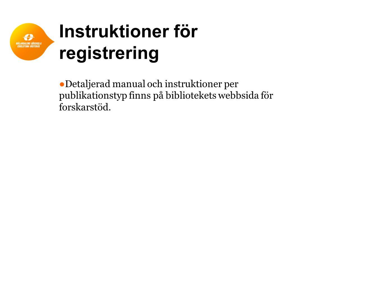 Instruktioner för registrering ● Detaljerad manual och instruktioner per publikationstyp finns på bibliotekets webbsida för forskarstöd.