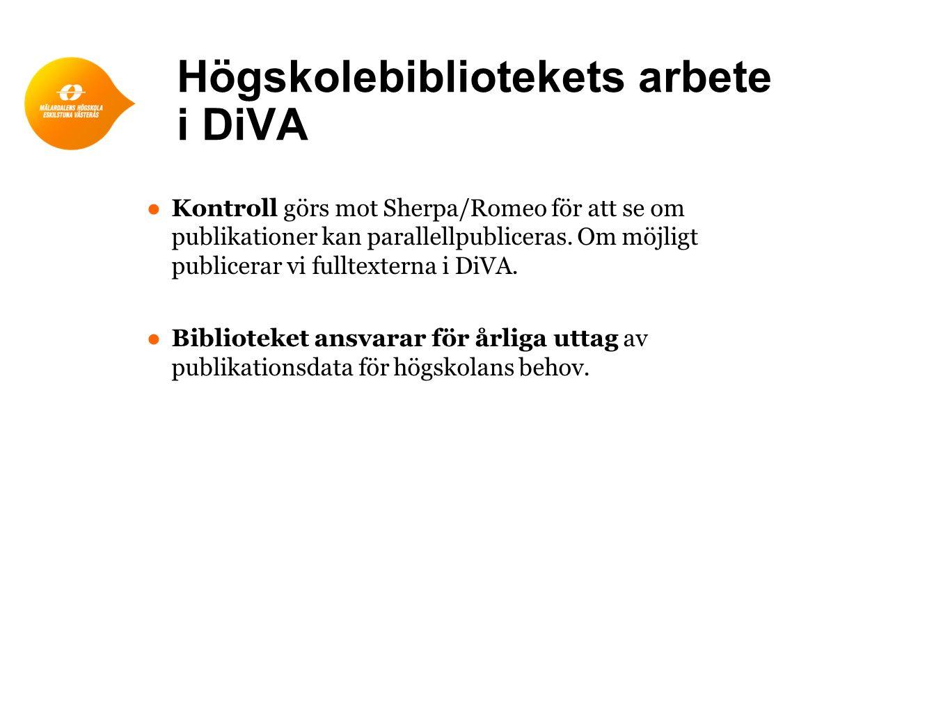 Högskolebibliotekets arbete i DiVA ● Kontroll görs mot Sherpa/Romeo för att se om publikationer kan parallellpubliceras.