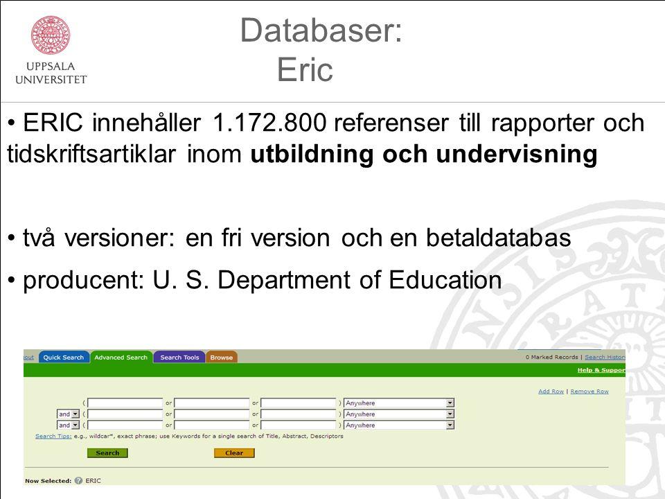 ERIC innehåller 1.172.800 referenser till rapporter och tidskriftsartiklar inom utbildning och undervisning två versioner: en fri version och en betaldatabas producent: U.