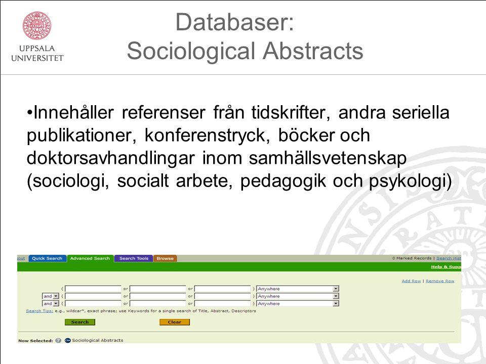 Innehåller referenser från tidskrifter, andra seriella publikationer, konferenstryck, böcker och doktorsavhandlingar inom samhällsvetenskap (sociologi, socialt arbete, pedagogik och psykologi) Databaser: Sociological Abstracts