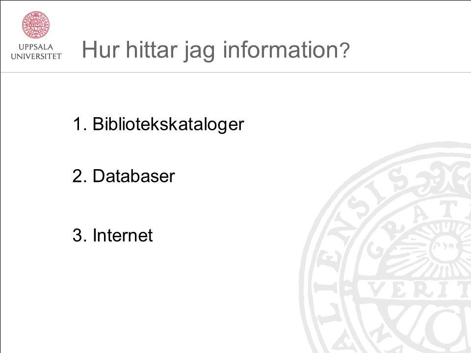 Hur hittar jag information 1. Bibliotekskataloger 2. Databaser 3. Internet