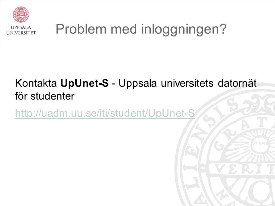 Kontakta UpUnet-S - Uppsala universitets datornät för studenter http://uadm.uu.se/iti/student/UpUnet-S Problem med inloggningen