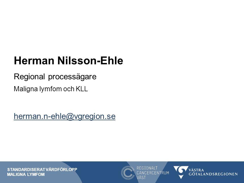 Herman Nilsson-Ehle Regional processägare Maligna lymfom och KLL herman.n-ehle@vgregion.se STANDARDISERAT VÅRDFÖRLOPP MALIGNA LYMFOM