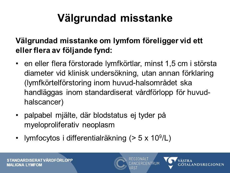 Välgrundad misstanke Välgrundad misstanke om lymfom föreligger vid ett eller flera av följande fynd: en eller flera förstorade lymfkörtlar, minst 1,5