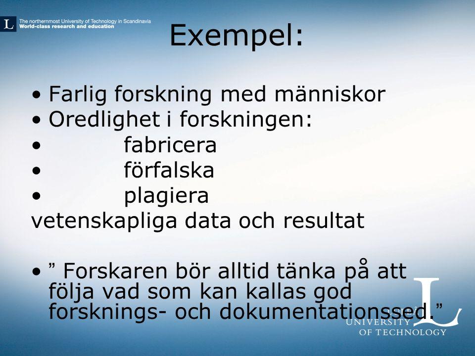 """Exempel: Farlig forskning med människor Oredlighet i forskningen: fabricera förfalska plagiera vetenskapliga data och resultat """" Forskaren bör alltid"""